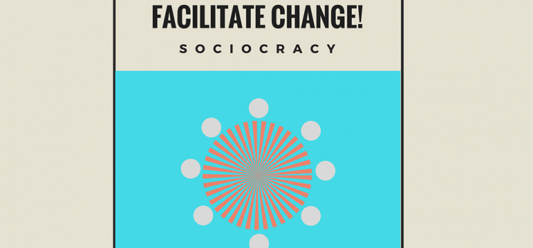 Facilitate Change! Workshop 1: Soziokratie