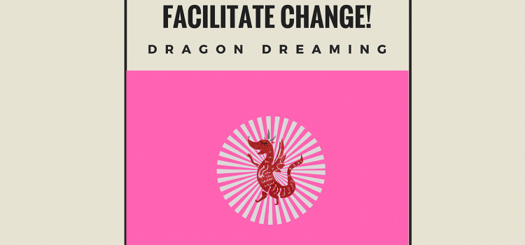 Facilitate Change! Workshop 2: Dragon Dreaming