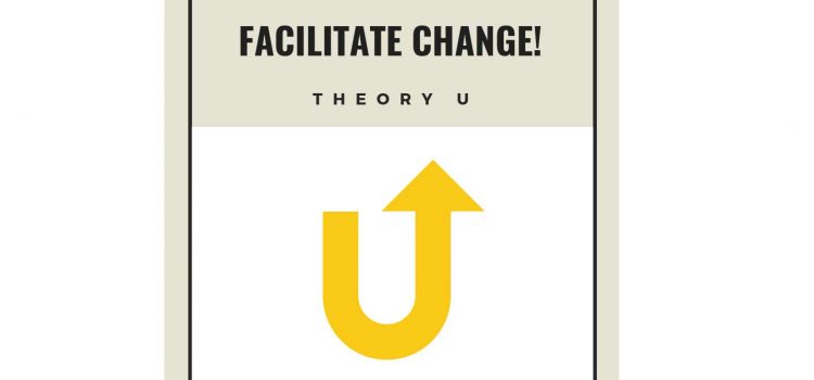 FACILITATE CHANGE! #7 Theory U