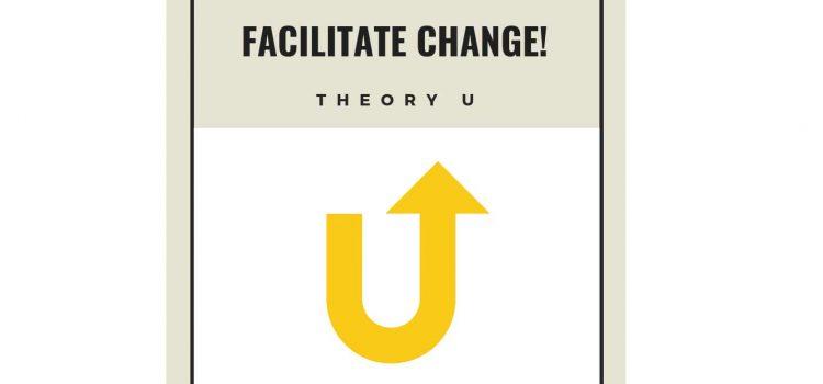 FACILITATE CHANGE! #7 Theory U