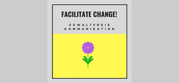 Facilitate Change! #8 Gewaltfreie Kommunikation