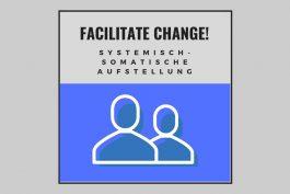 Facilitate Change! #9 Systemisch-somatische Aufstellung