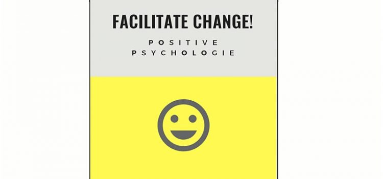 Facilitate Change #11: Positive Psychologie