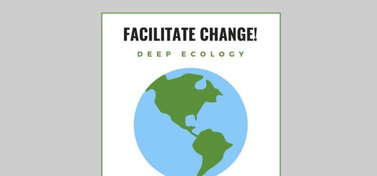 Facilitate Change! Workshop #13: Deep Ecology