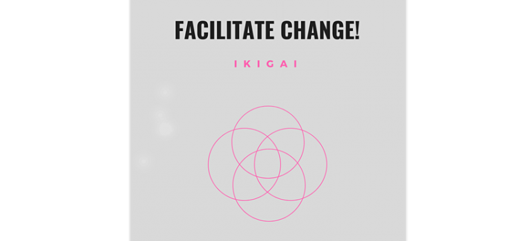 Facilitate Change! Workshop 15: IKIGAI