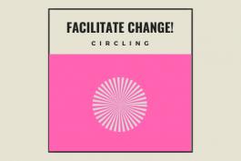 Facilitate Change! Workshop 17: Circling